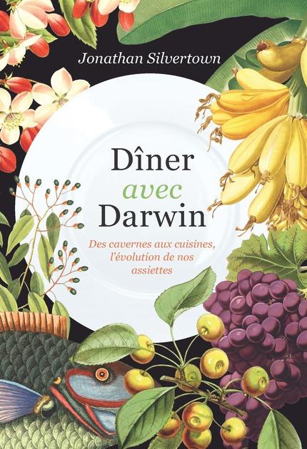 Dîner avec Darwin  Des cavernes aux cuisines, ce que racontent nos assiettes