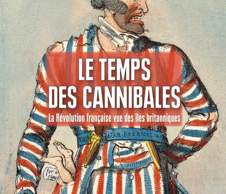 Le temps des cannibales – La Révolution française vue des îles britanniques