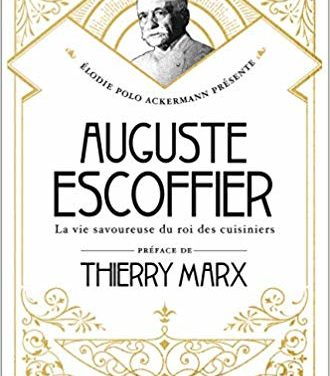 Auguste Escoffier : La vie savoureuse du roi des cuisiniers