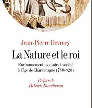 La Nature et le roi –  Environnement, pouvoir et société à l'âge de Charlemagne (740-820)