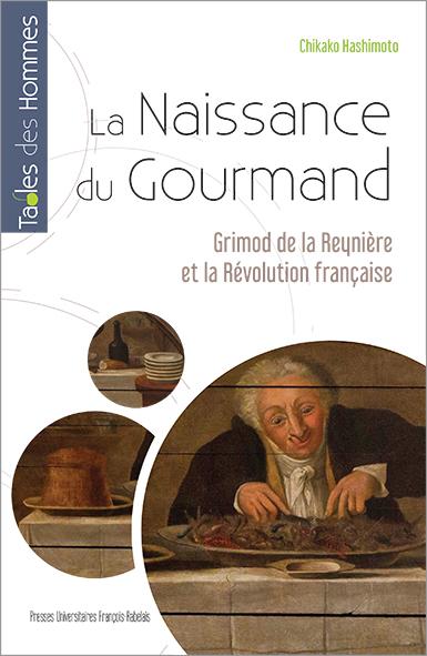 La naissance du gourmand : Grimod de la Reynière et la Révolution française