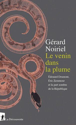 <em>Le Venin dans la plume. Édouard Drumont, Éric Zemmour et la part sombre de la République</em>