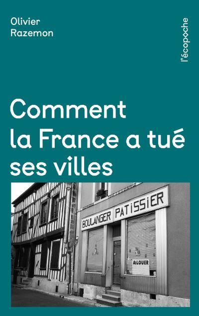 <em>Comment la France a tué ses villes</em>