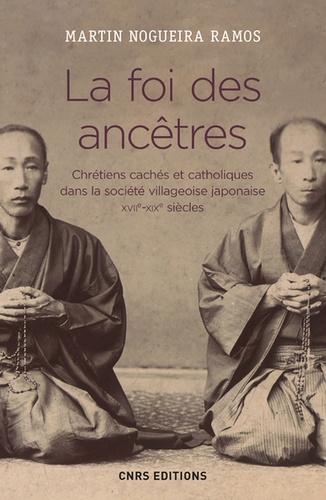 La foi des ancêtres, chrétiens cachés et catholiques dans la société villageoise japonaise (XVIIe–XIXe siècle)