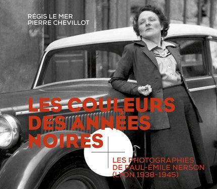 Les couleurs des années noires : les photographies de Paul-Emile Nerson (Lyon 1938-1945)