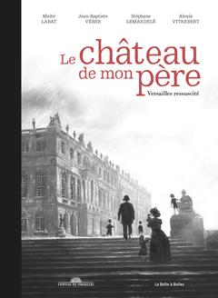 <em>Le Château de mon père. Versailles ressuscité</em>