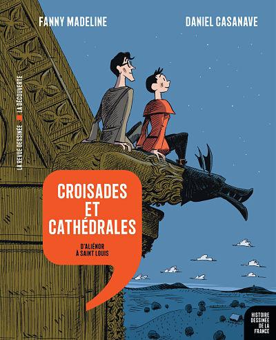 <em>Histoire dessinée de la France</em>. Tome 7, « Croisades et cathédrales.  D'Aliénor à saint Louis » ; tome 8, « À la vie, à la mort. Des rois maudits à la guerre de Cent Ans »