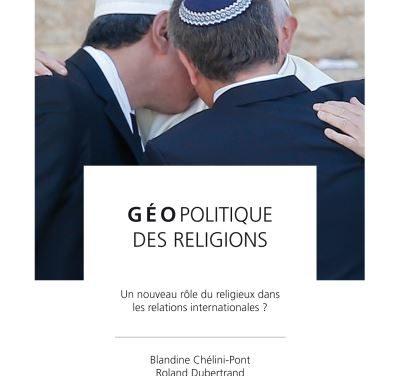 Géopolitique des religions. Un nouveau rôle du religieux dans les relations internationales?
