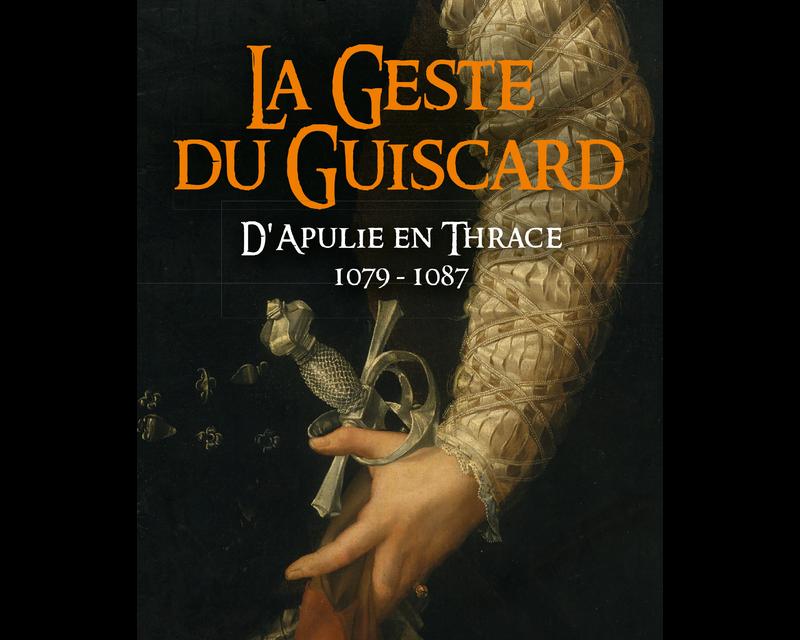 La Geste du Guiscard – D'Apulie en Thrace-1079 – 1087-La saga des Limousins – tome 15