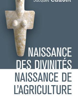Naissance des divinités, naissance de l'agriculture.