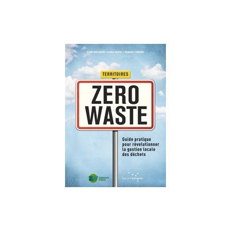 Territoires Zero Waste. Guide pratique pour révolutionner la gestion locale des déchets