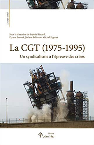 La CGT (1975-1995), un syndicalisme à l'épreuve des crises