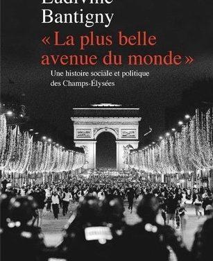 La plus belle avenue du monde ». Une histoire sociale et politique des Champs-Élysées