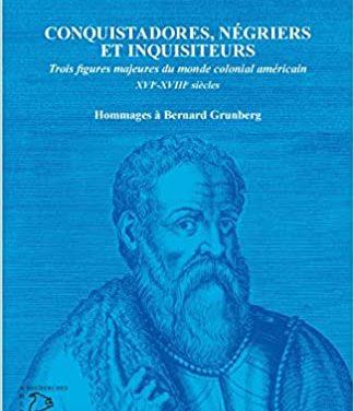 Conquistadores, négriers et inquisiteurs – Trois figures majeures du monde colonial américain, XVIe-XVIIIe siècles