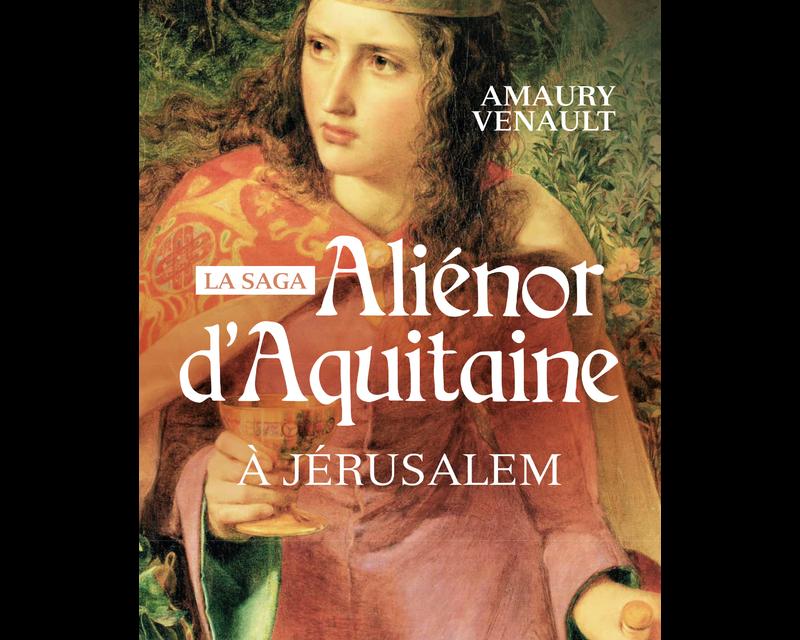 Alienor D Aquitaine Tome 3 A Jerusalem La Cliotheque