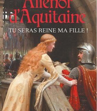Aliénor d'Aquitaine – Tu seras reine ma fille – volume 1