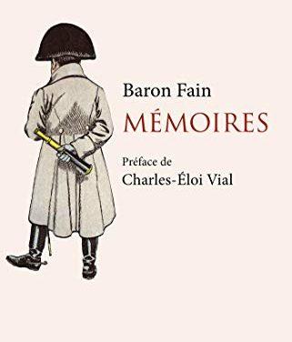 Mémoires du baron Fain, premier secrétaire du cabinet de Napoléon Ier