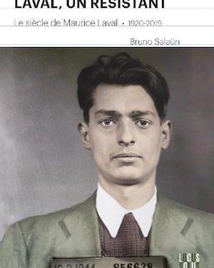Laval, un résistant. Le siècle de Maurice Laval. 1920-2019