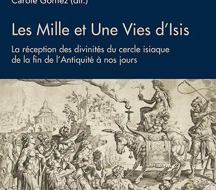 Les Mille et Une Vies d'Isis. La réception des divinités du cercle isiaque de la fin de l'Antiquité à nos jours