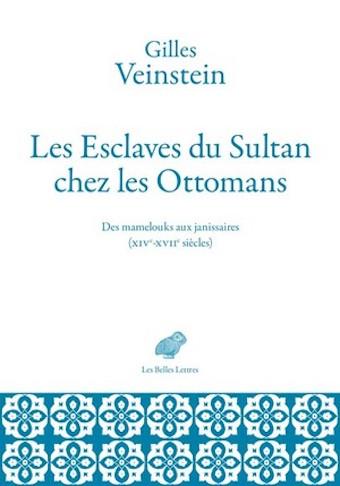 Les Esclaves du Sultan chez les Ottomans. Des mamelouks aux janissaires (XIVe-XVIIe siècle)