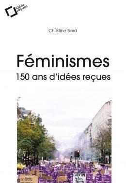 Féminismes, 150 ans d'idées reçues