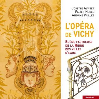 L'Opéra de Vichy. Scène fastueuse de la Reine des Villes d'Eau