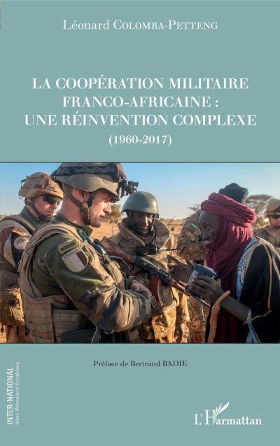 La Coopération militaire franco-africaine : une réinvention complexe (1960-2017)