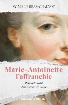 Marie-Antoinette l'affranchie ; Portrait d'une icône de la mode