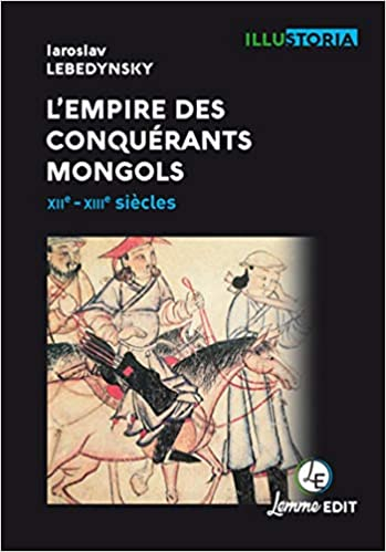 L'empire des conquérants mongols XIIe-XIIIe siècles