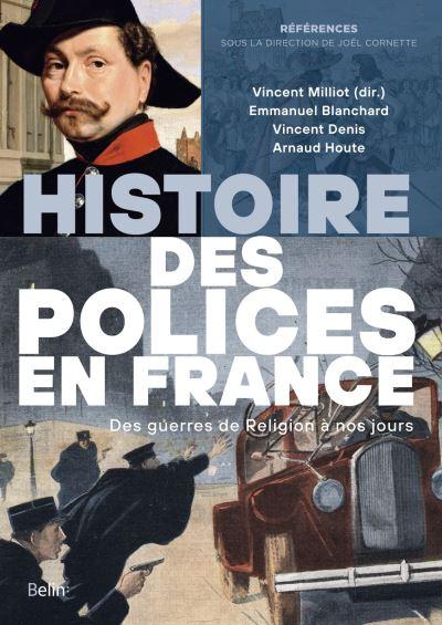Histoire des polices en France. Des guerres de religion à nos jours