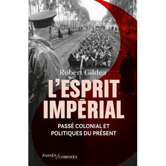 L'esprit impérial. Passé colonial et politiques du présent