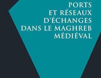 Image illustrant l'article 22Bis-Ports et réseaux d'échanges dans le Maghreb médiéval de La Cliothèque