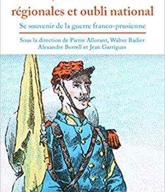 1870, entre mémoires régionales et oubli national  (Se souvenir de la guerre franco-prussienne)
