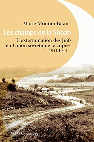 Les champs de la Shoah  L'extermination des Juifs en Union soviétique occupée 1941-1944