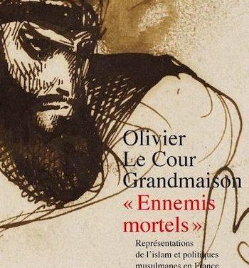 Ennemis mortels. Représentations de l'islam et politiques musulmanes en France à l'époque coloniale