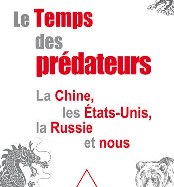 Le Temps des prédateurs : La Chine, les États-Unis, la Russie et nous