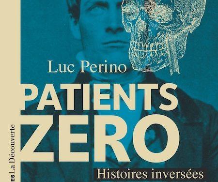 Patients zéros. Histoires inversées de la médecine