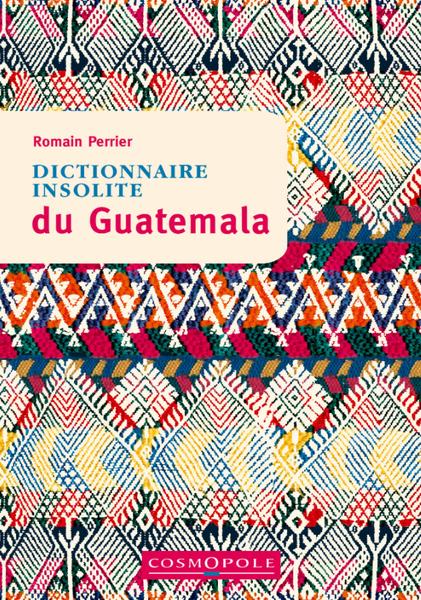 Dictionnaire insolite du Guatemala