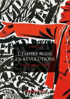 L'Empire russe en révolutions. Du tsarisme à l'URSS.