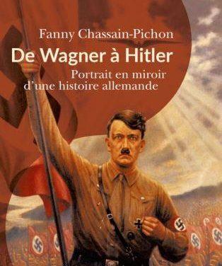 De Wagner à Hitler ; Portrait en miroir d'une histoire allemande