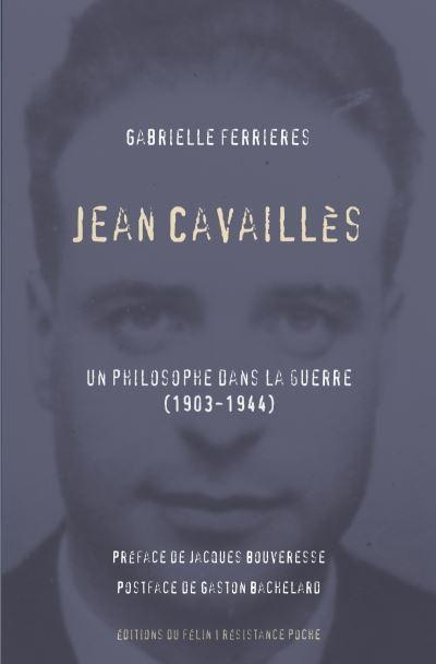 Jean Cavaillès Un philosophe dans la guerre (1903-1944)