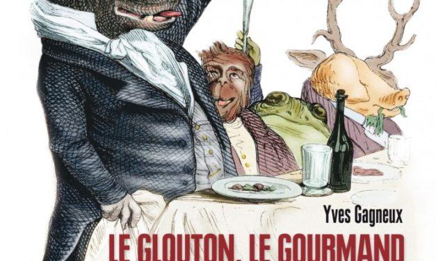 Le glouton, le gourmand et le gastronome – Les plaisirs de la table de Balzac à Yourcenar