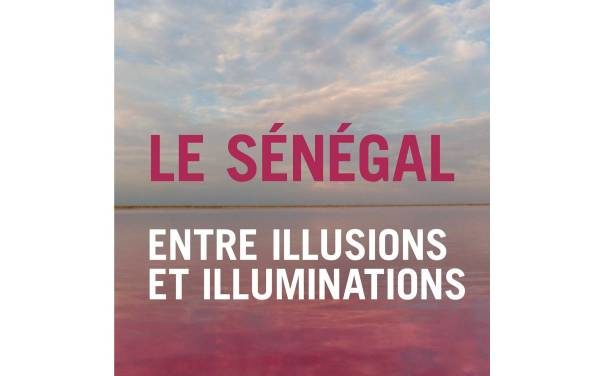 Le Sénégal entre illusions et illuminations