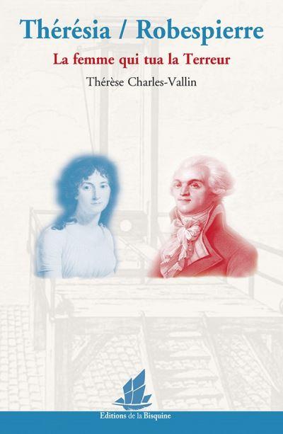 Thérésia / Robespierre – la femme qui tua la terreur