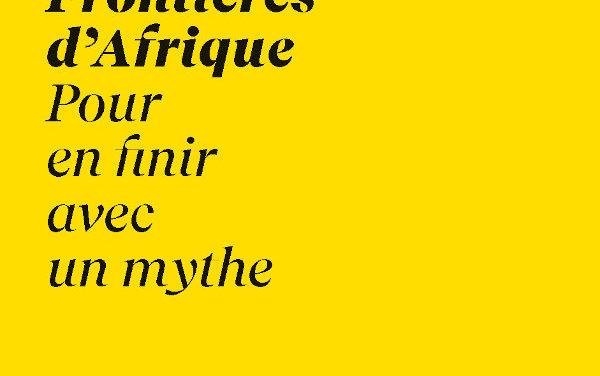 Frontières d'Afrique – Pour en finir avec un mythe