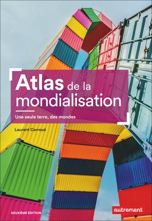 Atlas de la mondialisation –  Une seule terre, des mondes