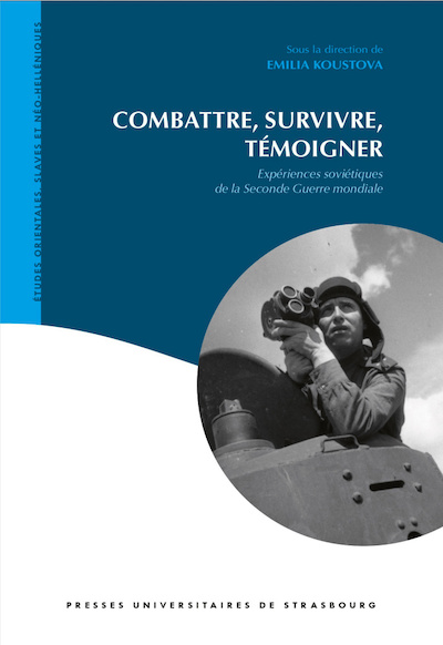 Combattre, survivre, témoigner. Expériences soviétiques de la Seconde Guerre mondiale