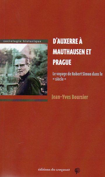 D'Auxerre à Mauthausen et Prague. Le voyage de Robert Simon dans le « siècle »