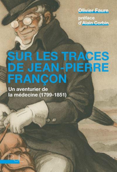 Sur les traces de Jean-Pierre Françon. Un aventurier de la médecine (1799–1851)