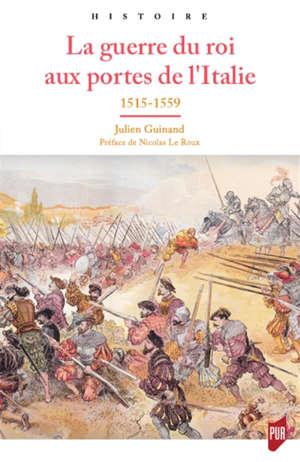 La guerre du roi aux portes de l'Italie 1515-1559